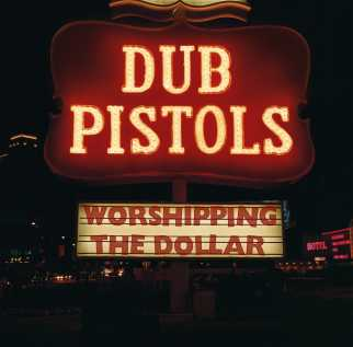 Dub Pistols - Worshipping The Dollar