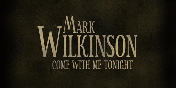 mark-wilkinson-come-with-me-tonight